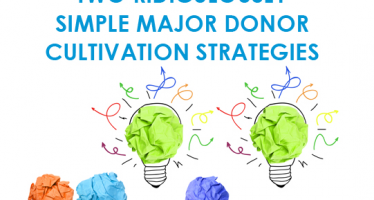 Two Ridiculously Simple Major Donor Cultivation Strategies